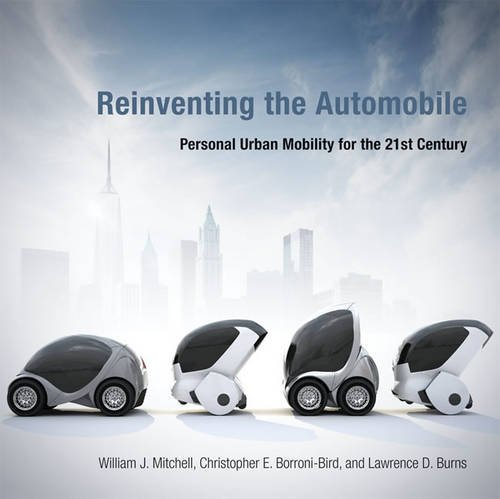 Reinventing the Automobile - Personal Urban Mobility for the 21st Century (The MIT Press)