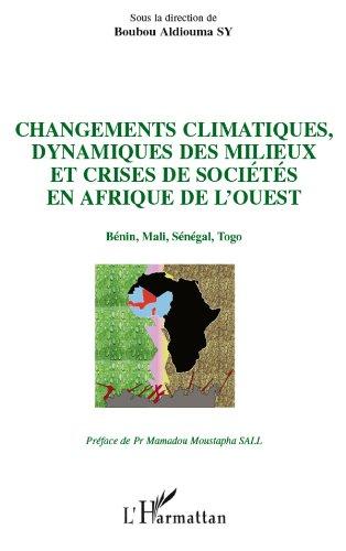 Changements climatiques, dynamiques des milieux et crises de sociétés en Afrique de l'Ouest: Bénin, Mali, Sénégal, Togo