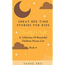Great Bed Time Stories For Kids: A Collection Of Beautiful Children Stories List (Beautiful Night Book 4) (English Edition)