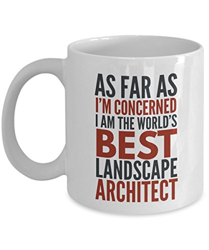 sdhknjj Landscape Architect Mug As Far As I'm Concerned I Am The World'S Best Landscape Architect Funny Coffee Mug Gift with Sayings Quotes