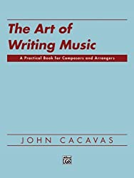 The Art of Writing Music: A Practical Book for Composers and Arrangers of Instrumental, Choral, and Electronic Music As Applied to Publication