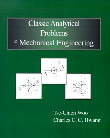 Classic Analytical Problems in Mechanical Engineering by Tse-Chien Woo (2000-01-01)