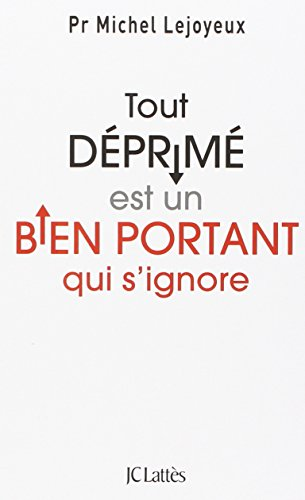 Tout déprimé est un bien portant qui s'ignore / Michel Lejoyeux  