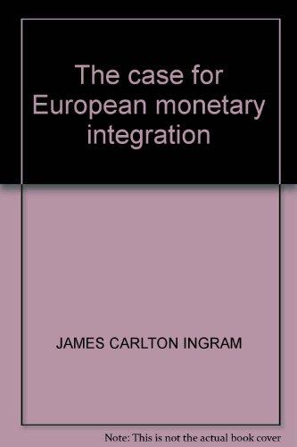 THE CASE FOR EUROPEAN MONETARY INTEGRATION