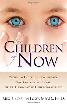 The Children of Now: Crystalline Children, Indigo Children, Star Kids, Angels on Earth, and the Phenomenon of Transitional Children par [Losey, Meg Blackburn]