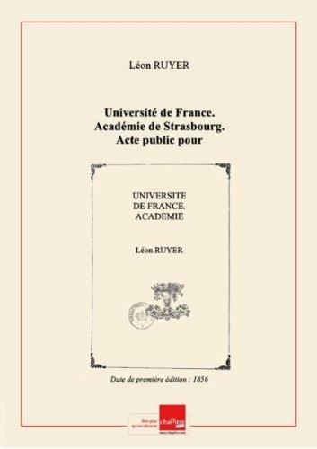 Université de France. Académie de Strasbourg. Acte public pour le doctorat présenté à la faculté de droit de Strasbourg... par Léon Ruyer,... [Edition de 1856]