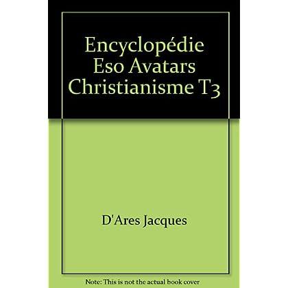 Encyclopédie ésotérique : les avatars du christianisme, tome 3
