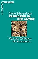 Kleinasien in der Antike: Von den Hethitern bis Konstantin (Beck'sche Reihe)