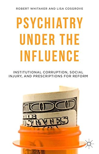 Descargar Libro [(Psychiatry Under the Influence : Institutional Corruption, Social Injury, and Prescriptions for Reform)] [By (author) Robert Whitaker ] published on (April, 2015) de Robert Whitaker