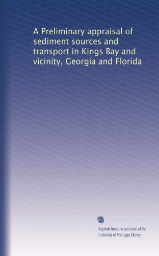A Preliminary appraisal of sediment sources and transport in Kings Bay and vicinity, Georgia and Florida