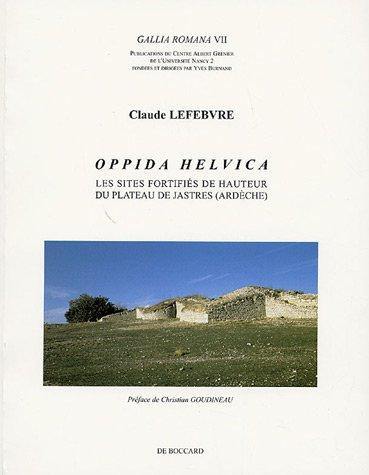 Oppida Helvica : Les sites fortifiés de hauteur du plateau de Jastres (Ardèche) par Claude Lefebvre