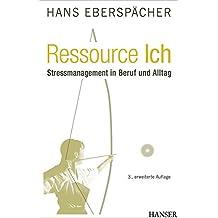 Ressource Ich: Stressmanagement in Beruf und Alltag