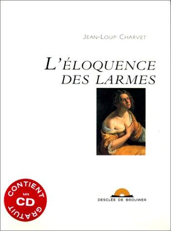 L'Eloquence des larmes (1 livre) par Jean-Loup Charvet