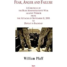 Fear, Anger And Failure: A chronicle of the Bush Administration's war against terror from the attacks in September 2001 to defeat in Baghdad