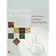 Grand Livre de Cuisine: Alain Duccasse's Culinary Encyclopedia