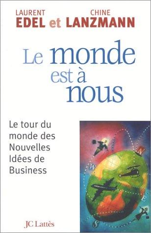 Le monde est à nous : Le tour du monde des nouvelles idées de business par Chine Lanzmann, Laurent Edel