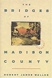 The Bridges of Madison County [ THE BRIDGES OF MADISON COUNTY BY Waller, Robert James ( Author ) Apr-13-1992[ THE BRIDGES OF MADISON COUNTY [ THE BRIDGES OF MADISON COUNTY BY WALLER, ROBERT JAMES ( AUTHOR ) APR-13-1992 ] By Waller, Robert James ( Author )Apr-13-1992 Hardcover
