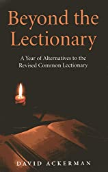 Beyond the Lectionary: A Year of Alternatives to the Revised Common Lectionary