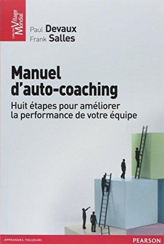 Manuel d'auto-coaching : Huit étapes pour développer la performance de votre équipe par Paul Devaux