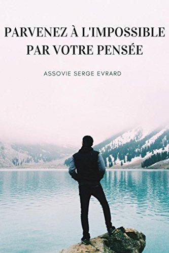 Couverture du livre PARVENEZ À L'IMPOSSIBLE PAR VOTRE PENSEE