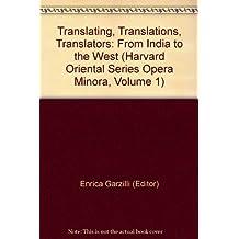 Translating, Translations, Translators: From India to the West (Harvard Oriental Series Opera Minora, Volume 1)