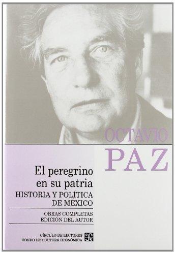 Obras completas, 8. El peregrino en su patria : historia y pol??tica de M??xico (Spanish Edition) by Paz Octavio (1994-02-28)