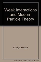 Weak Interactions and Modern Particle Theory by Howard Georgi (1984-11-03)