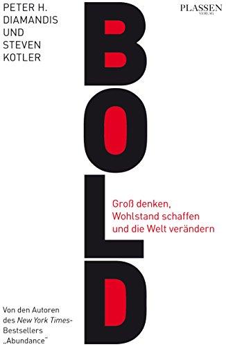 Bold: Groß denken, Wohlstand schaffen und die Welt verändern
