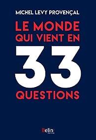 Le monde qui vient en 33 questions par Lévy-Provençal Michel