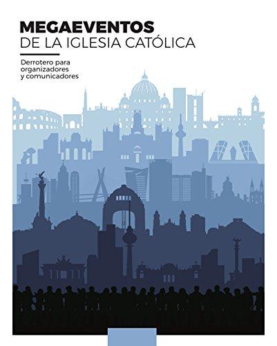 Megaeventos de la Iglesia católica: Derrotero para organizadores y comunicadores por Yago de la Cierva