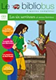Le Bibliobus n° 6 CE2 Parcours de lecture de 4 oeuvres : Le petit chaperon vert ; La petite fille aux allumettes ; Les aventures de Bull Mastik ; Les six serviteurs