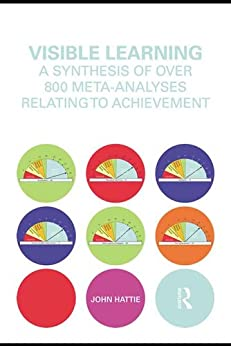 Visible Learning: A Synthesis of Over 800 Meta-Analyses Relating to Achievement by [Hattie, John A. C.]