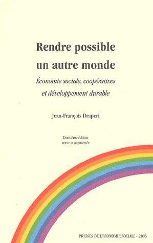 Rendre possible un autre monde : Economie sociale, coopératives et développement durable par Jean-François Draperi