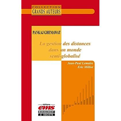 Pankaj Ghemawat - La gestion des distances dans un monde semi-globalisé (Les Grands Auteurs)