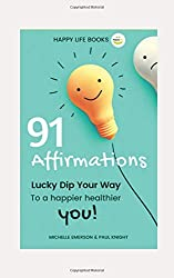 91 Affirmations: Lucky Dip Your Way to a Happier, Healthier You