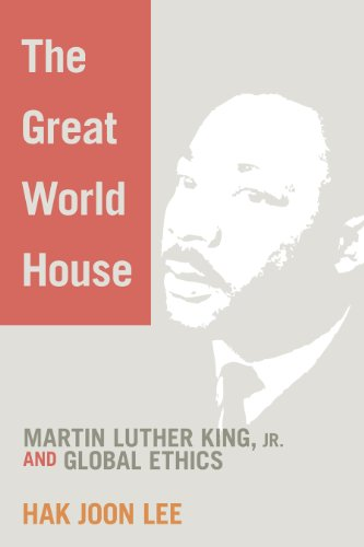 The Great World House: Martin Luther King, JR. and Global Ethics por Hak Joon Lee
