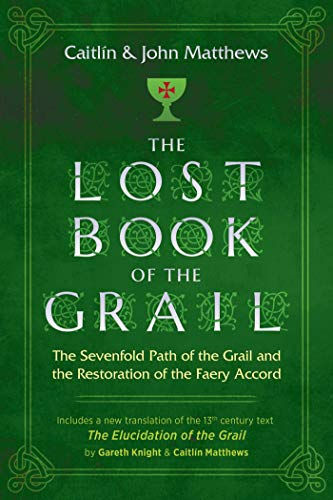 The Lost Book of the Grail: The Sevenfold Path of the Grail and the Restoration of the Faery Accord (English Edition)