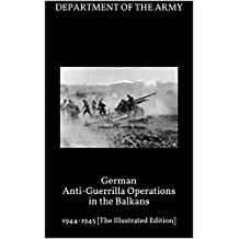 German Anti-Guerrilla Operations in the Balkans: 1941-1944 [The Illustrated Edition] (English Edition)