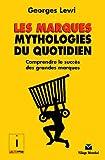 Les Marques, mythologie du quotidien - Comprendre le succès des grandes marques