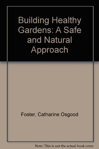 Building Healthy Gardens: A Safe and Natural Approach by Catharine Osgood Foster (1989-02-02)
