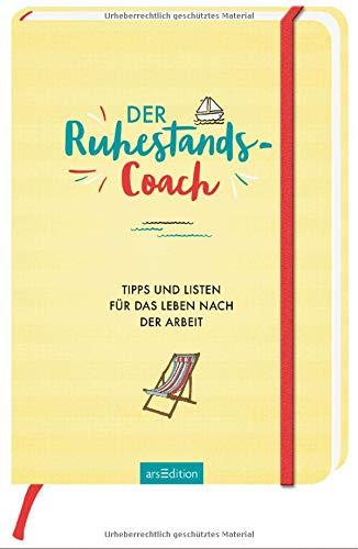 Der Ruhestands-Coach: Tipps und Listen für das Leben nach der Arbeit
