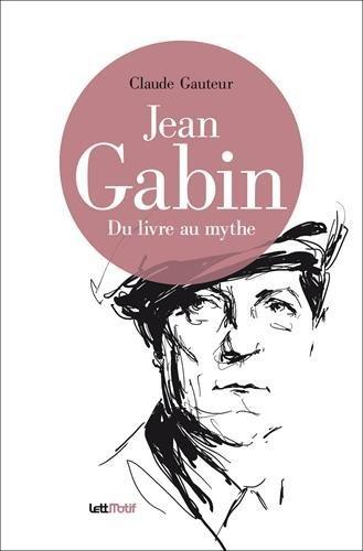 Jean Gabin, du livre au mythe (cartonné)