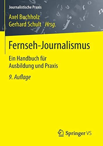 Fernseh-Journalismus: Ein Handbuch für Ausbildung und Praxis (Journalistische Praxis)