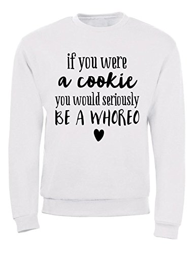 if-you-were-a-cookie-you-would-seriously-be-a-whoreo-funny-quote-design-awesome-hombre-mujer-unisex-
