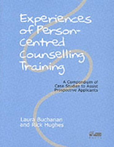 Experiences of Person-Centred Counselling Training: A Compendium of Case Studies to Assist Prospective Applicants by Laura Buchanan (2000-06-03)