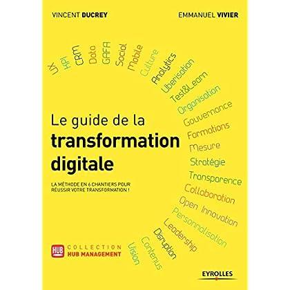 Le guide de la transformation digitale: La méthode en 6 chantiers pour réussir votre transformation !