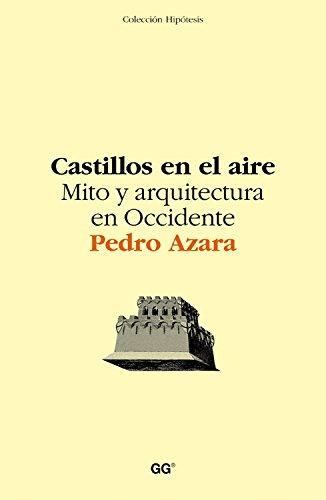 Castillos en el aire: Mito y arquitectura en Occidente por Pedro Azara Nicolás