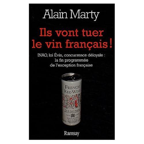 Ils vont tuer le vin français ! INAO - Loi Évin - Concurrence déloyale : La Fin programmée de l'exception française