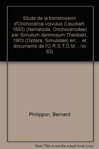 Étude de la transmission d'Onchocerca volvulus, Leuckart, 1893 (Nematoda, Onchocercidae), par Simulium damnosum Theobald, 1903 (Di par Bernard Philippon