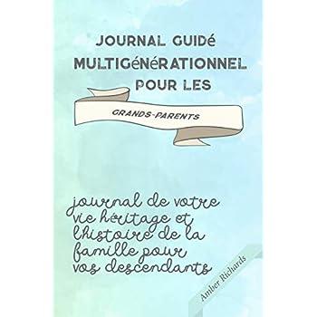 Journal guidé multigénérationnel pour les grands-parents: Journal de votre vie héritage et l'histoire de la famille pour vos descendants